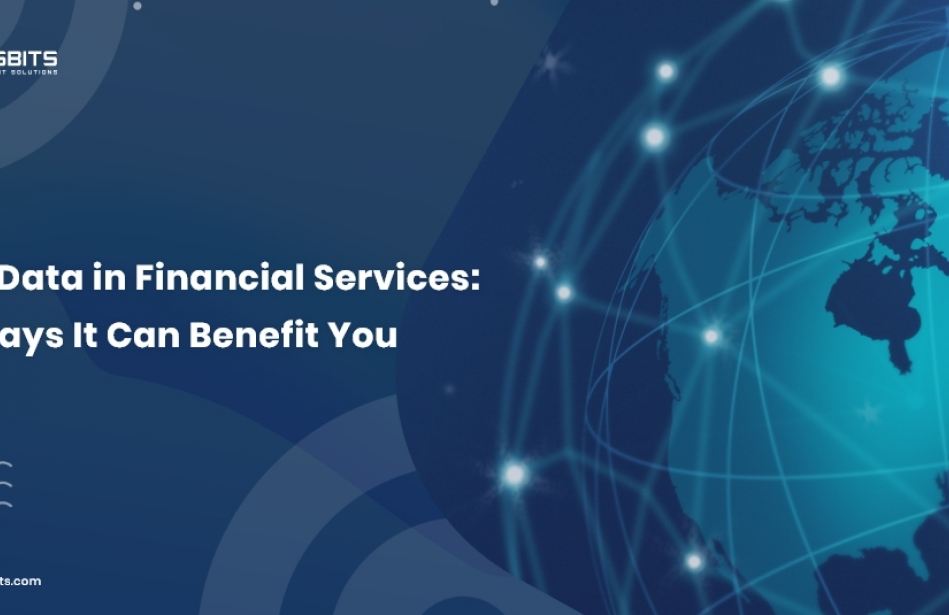 Big Data in Financial Services: 4 Ways It Can Benefit You