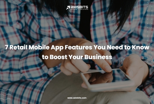 7 Retail Mobile App Features You Need to Know to Boost Your Business