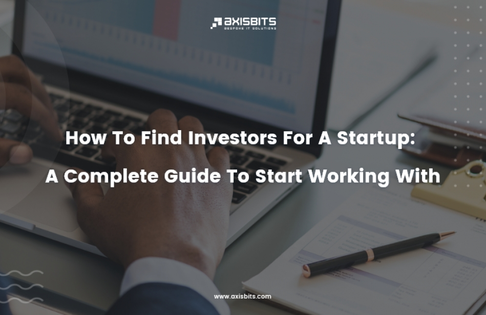 How To Find Investors For A Startup: A Complete Guide To Start Working With