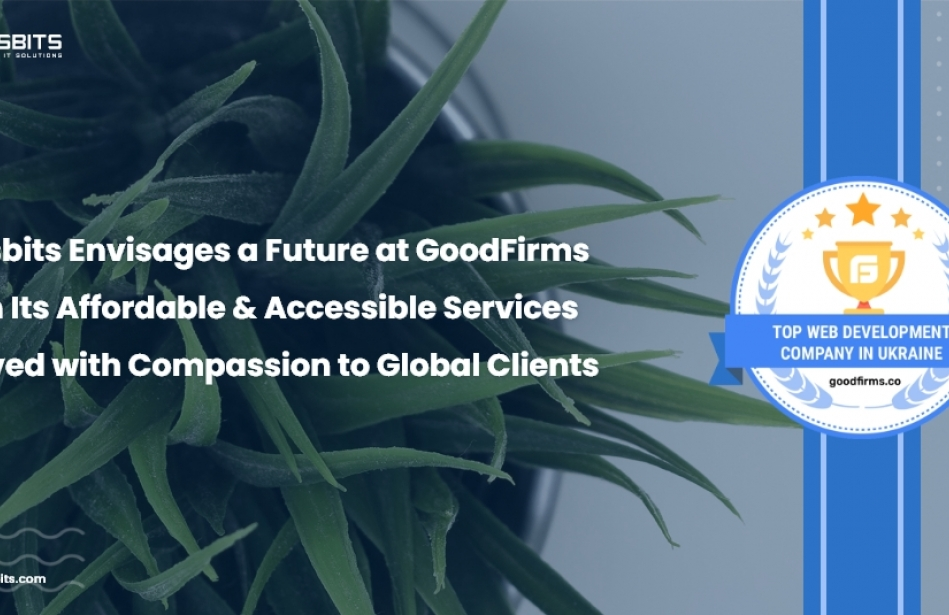 Axisbits Envisages a Future at GoodFirms with Its Affordable & Accessible Services Served with Compassion to Global Clients