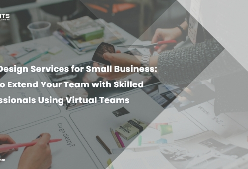 Web Design Services for Small Business: How to Extend Your Team with Skilled Professionals Using Virtual Teams