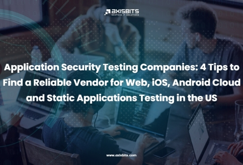Application Security Testing Companies: 4 Tips to Find a Reliable Vendor for Web, iOS, Android Cloud and Static Applications Testing in the US