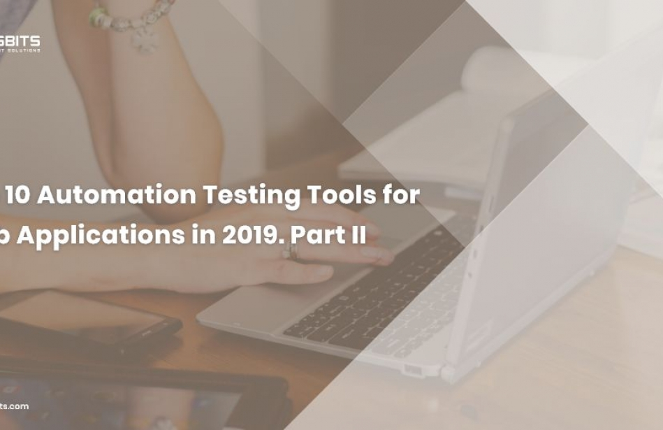 Top 10 Automation Testing Tools for Web Applications in 2019. Part II