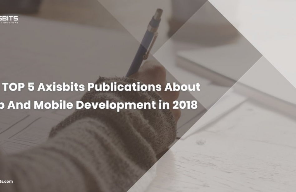 The TOP 5 Axisbits Publications About Web And Mobile Development in 2018