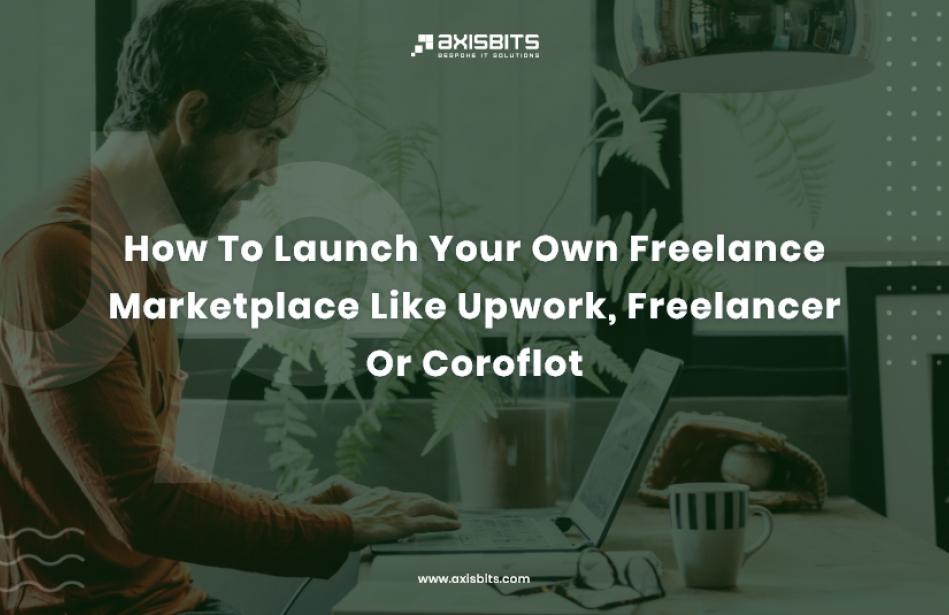How To Launch Your Own Freelance Marketplace Like Upwork, Freelancer Or Coroflot