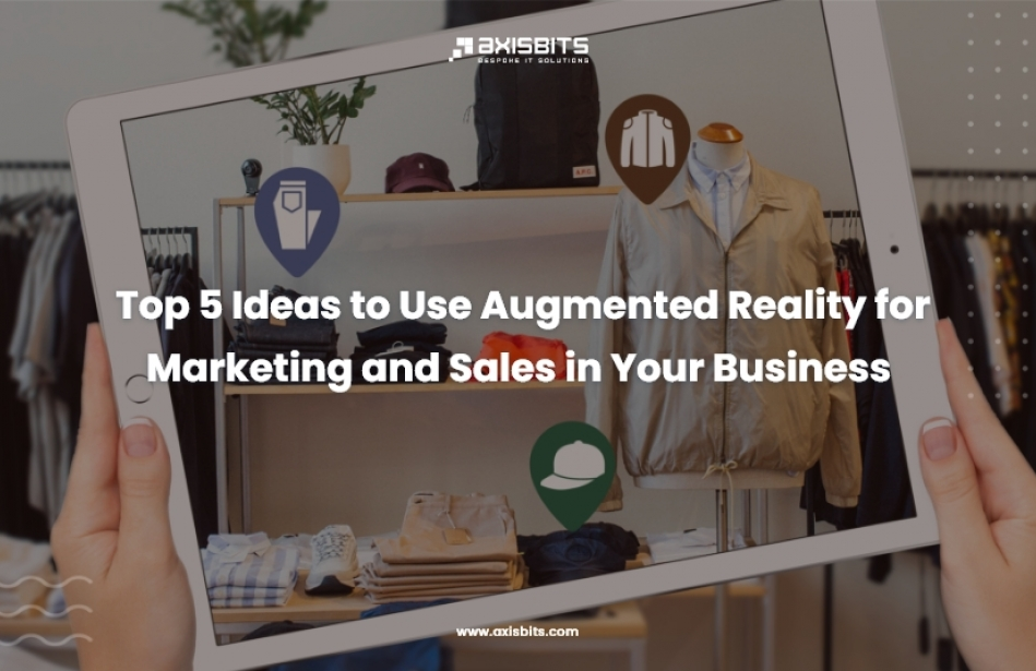 Top 5 Ideas to Use Augmented Reality for Marketing and Sales in Your Business