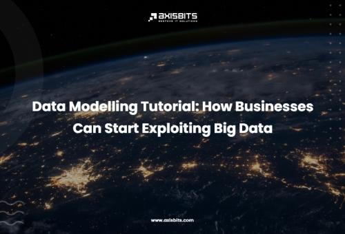 Data Modelling Tutorial: How Businesses Can Start Exploiting Big Data