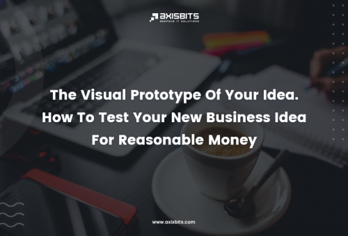 The Visual Prototype Of Your Idea. How To Test Your New Business Idea For Reasonable Money