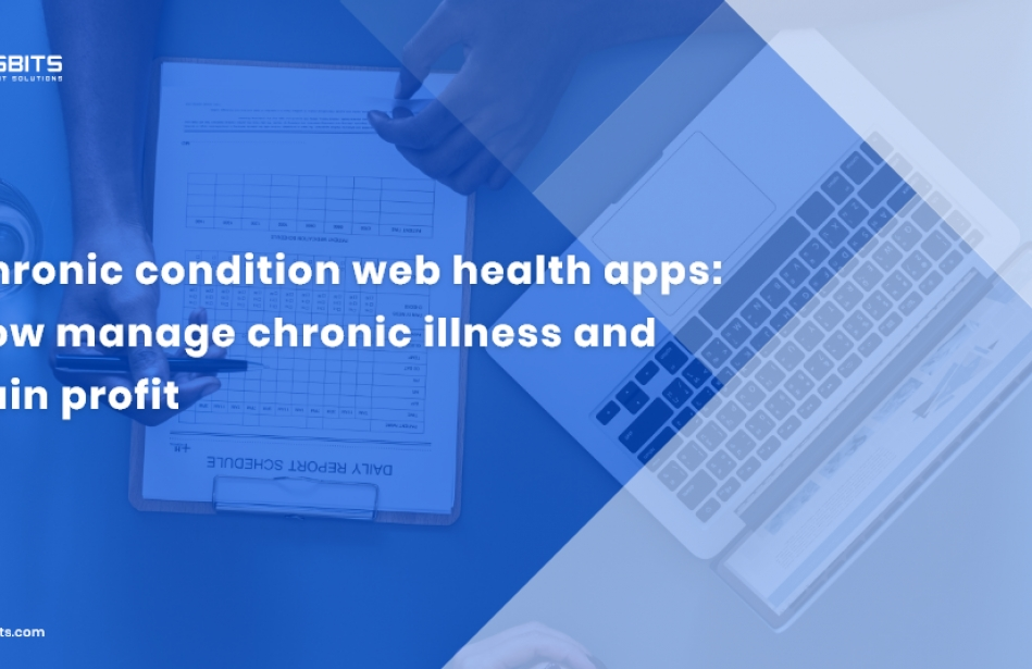 Chronic Condition Web Health Apps: How To Manage Chronic Illness And Gain Profit